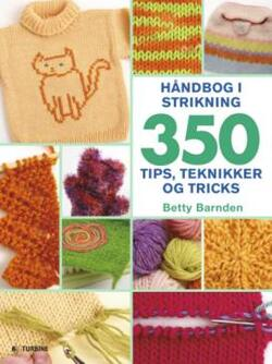Håndbog i strikning - 350 tips, teknikker og tricks - Betty Barnden