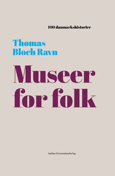 Thomas Bloch Ravn - Museer for folk - 1909 - 100 danmarkshistorier 32