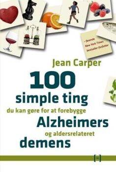 100 simple ting du kan gøre for at forebygge Alzheimers og aldersrelateret demens - Jean Carper