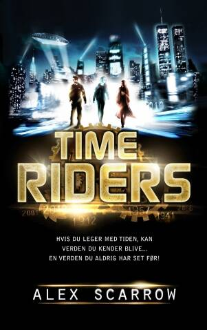 Time Riders 1: Time Riders - Alex Scarrow